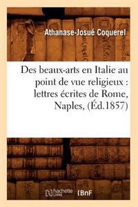 Des Beaux-Arts En Italie Au Point de Vue Religieux: Lettres Ecrites de Rome, Naples, (Ed.1857)