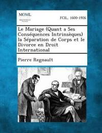 Le Mariage (Quant a Ses Consequences Intrinseques) La Separation de Corps Et Le Divorce En Droit International