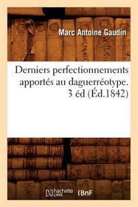Derniers Perfectionnements Apportes Au Daguerreotype. 3 Ed (Ed.1842)