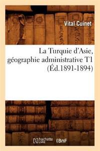 La Turquie d'Asie, Geographie Administrative T1 (Ed.1891-1894)