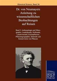 Dr. Von Neumayers Anleitung Zu Wissenschaftlichen Beobachtungen Auf Reisen