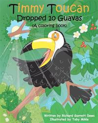 Timmy Toucan Dropped 10 Guavas (a Coloring Book)