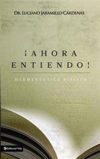 ¡Ahora entiendo! Hermeneutica bíblica/ Now I understand!  Biblical hermeneutics