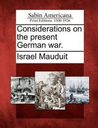 Considerations on the Present German War.