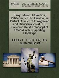 Harry Edward Florentine, Petitioner, V. H.R. Landon, as District Director of Immigration and Naturalization at U.S. Supreme Court Transcript of Record with Supporting Pleadings