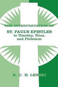Interpretation of St.Paul's Epistles to Timothy, Titus, and Philemon