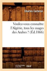 Voulez-Vous Connaitre L'Algerie, Tous Les Usages Des Arabes ? (Ed.1866)