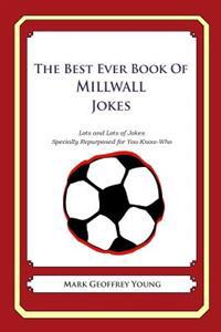 The Best Ever Book of Millwall Jokes: Lots and Lots of Jokes Specially Repurposed for You-Know-Who