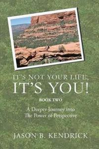 It's Not Your Life, It's You Book Two