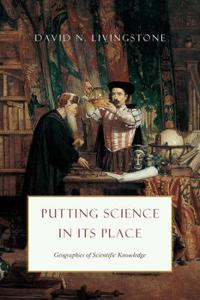 Putting Science in Its Place: Geographies of Scientific Knowledge