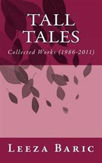 Tall Tales: Collected Works 1986-2011