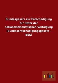 Bundesgesetz Zur Entschadigung Fur Opfer Der Nationalsozialistischen Verfolgung (Bundesentschadigungsgesetz - Beg)