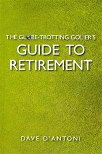The Globe-Trotting Golfer's Guide to Retirement