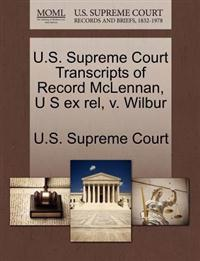U.S. Supreme Court Transcripts of Record McLennan, U S Ex Rel, V. Wilbur