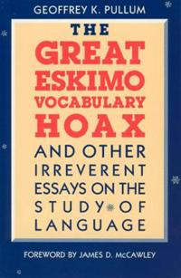 The Great Eskimo Vocabulary Hoax, and Other Irreverent Essays on the Study of Language