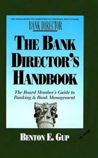 The Bank Director's Handbook: The Board Member's Guide to Banking & Bank Management