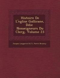 Histoire De L'eglise Gallicane, D¿di¿e ¿ Nosseigneurs Du Clerg¿, Volume 23