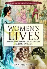 Women's Lives: Researching Women's Social History 1800-1939