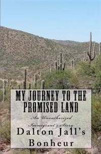 My Journey to the Promised Land: An Unauthorized Immigrant's Story