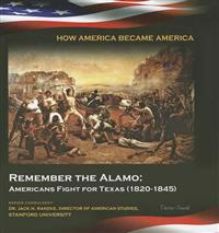 Remember the Alamo: Americans Fight for Texas (1820-1845)