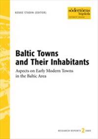 Baltic Towns and Their Inhabitants : Aspects on Early Modern Towns in the Baltic Area