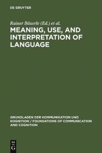 Meaning, Use, and Interpretation of Language