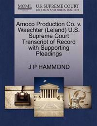 Amoco Production Co. V. Waechter (Leland) U.S. Supreme Court Transcript of Record with Supporting Pleadings