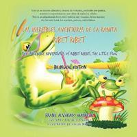 Las Increibles Aventuras de La Ranita Ribet Ribet - Bilingual Edition