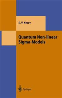 Quantum Non-Linear SIGMA-Models: From Quantum Field Theory to Supersymmetry, Conformal Field Theory, Black Holes and Strings