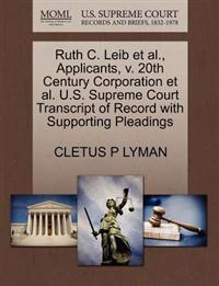 Ruth C. Leib et al., Applicants, V. 20th Century Corporation et al. U.S. Supreme Court Transcript of Record with Supporting Pleadings