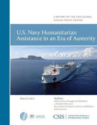 U.S. Navy Humanitarian Assistance in an Era of Austerity