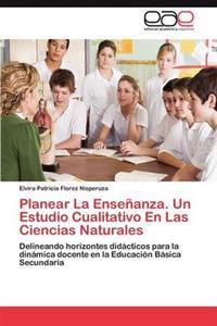 Planear La Ensenanza. Un Estudio Cualitativo En Las Ciencias Naturales
