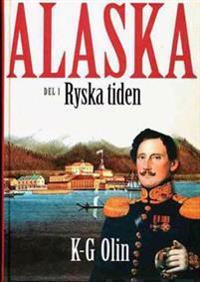Alaska : D. 1, Ryska tiden Den okända historien på jordklotets baksida