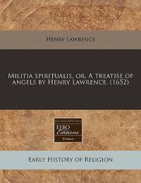 Militia Spiritualis, Or, a Treatise of Angels by Henry Lawrence. (1652)