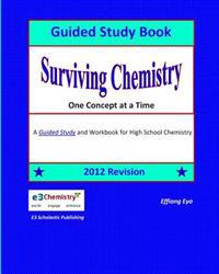 Surviving Chemistry One Concept at a Time: Guided Study Book: A Guided Study Book and Workbook for High School Chemistry