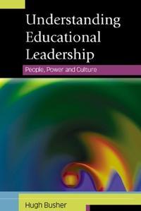 Understanding Educational Leadership: People, Power and Culture