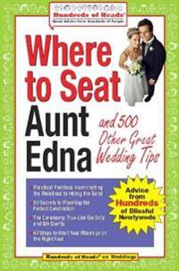 Where to Seat Aunt Edna And 500 Other Great Wedding Tips