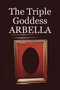 The Triple Goddess Arbella