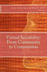 Virtual Sociability: From Community to Communitas: Selected Papers from the Purdue Online Interaction Theory Seminar, Vol. 1