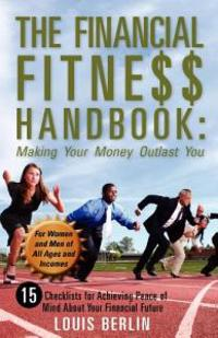 The Financial Fitness Handbook: Making Your Money Outlast You: 15 Checklists for Achieving Peace of Mind about Your Financial Future