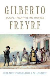 Gilberto Freyre: Social Theory in the Tropics
