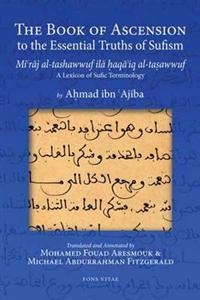The Book of Ascension to the Essential Truths of Sufism Mi'raj Al-tashawwuf Ila Haqa'iq Al-tasawwuf
