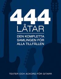 444 låtar gitarr : den kompletta samligen för alla tillfällen - texter och ackord för gitarr
