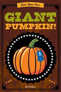 Grow Your Own Giant Pumpkin! [With Approximately 10 Pumpkin Seeds, Coir Pot, Growing and Paperback Book]