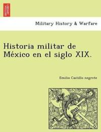 Historia Militar de Me´xico En El Siglo XIX.