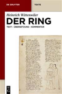 Der Ring: Text - Ubersetzung - Kommentar. Nach Der Munchener Handschrift Herausgegeben, Ubersetzt Und Erlautert