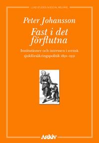 Fast i det förflutna : institutioner och intressen i svensk sjukförsäkrings