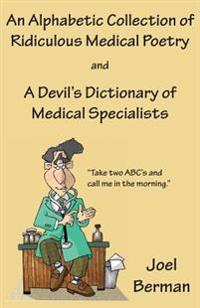 An Alphabetic Collection of Ridiculous Medical Poetry and a Devil's Dictionary of Medical Specialists