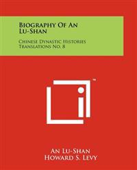 Biography of an Lu-Shan: Chinese Dynastic Histories Translations No. 8