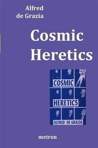 Cosmic Heretics: A Personal History of Attempts to Establish and Resist Theories of Quantavolution and Catastrophe in the Natural and H